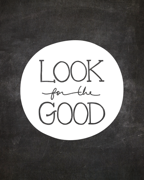 Look For The Good, You Will Be Glad You Did